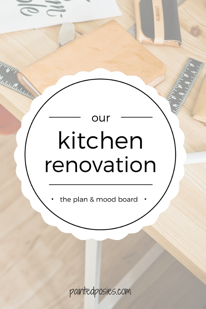 our kitchen renovation plan & mood board paintedposies.com